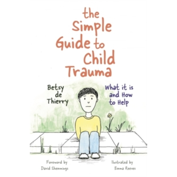 The Simple Guide to Child Trauma : What it is and How to Help