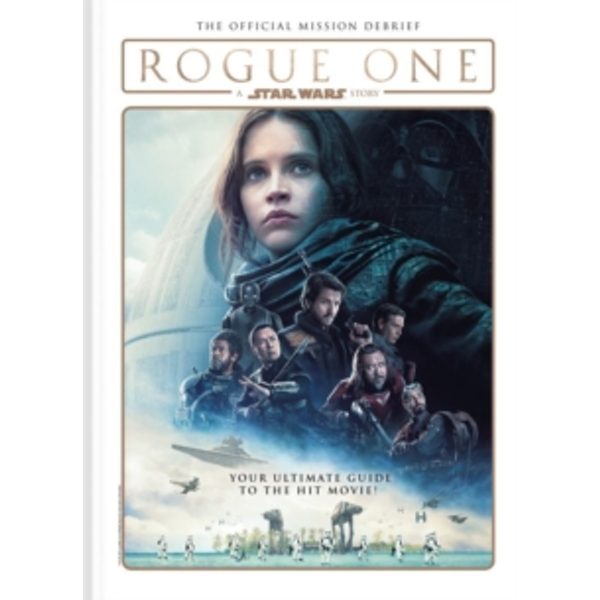 Rogue One: A Star Wars Story : The Official Mission Debrief