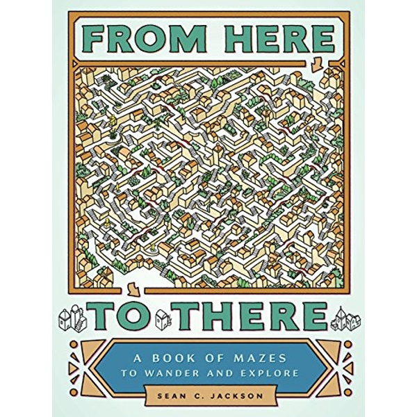 From Here to There: A Book of Mazes to Wander and Explore by Sean C. Jackson (Paperback, 2017)