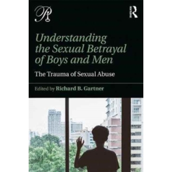 Understanding the Sexual Betrayal of Boys and Men : The Trauma of Sexual Abuse