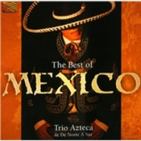 Trio Azteca & De Norte A Sur The Best Of Mexico CD