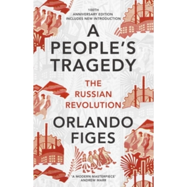 A People's Tragedy: The Russian Revolution - centenary edition with new introduction by Orlando Figes (Paperback, 2017)