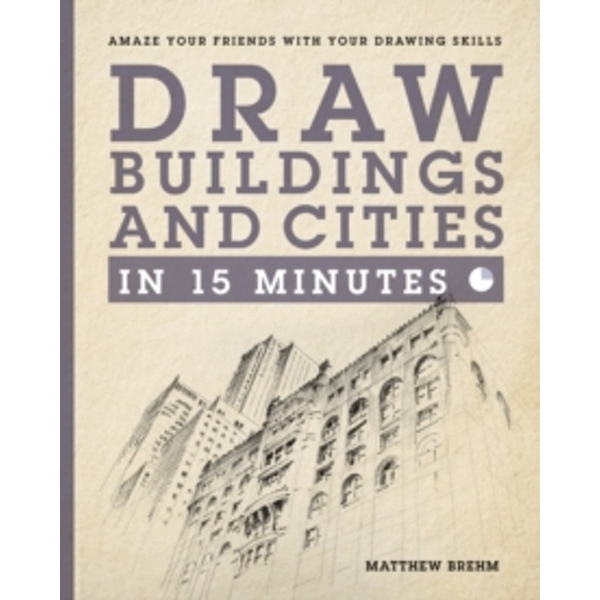 Draw Buildings and Cities in 15 Minutes : Amaze Your Friends With Your Drawing Skills