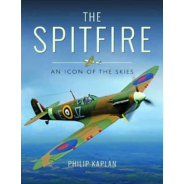 The Spitfire : An Icon of the Skies