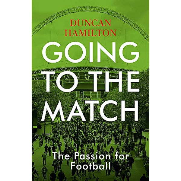 Going to the Match: The Passion for Football The Perfect Gift for Football Fans Hardback 2018