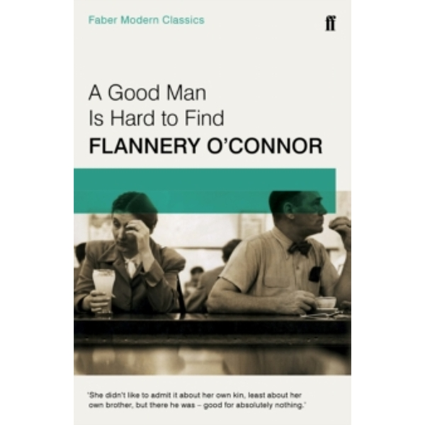 A Good Man is Hard to Find : Faber Modern Classics