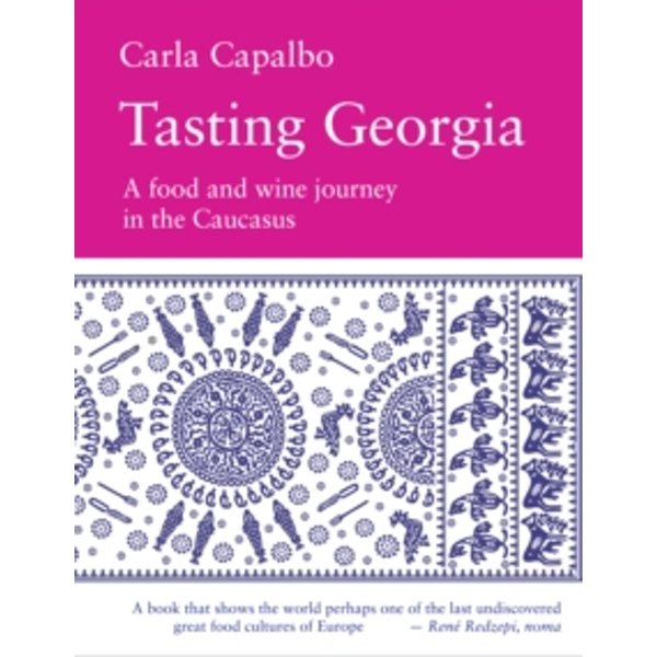 Tasting Georgia : A Food and Wine Journey in the Caucasus