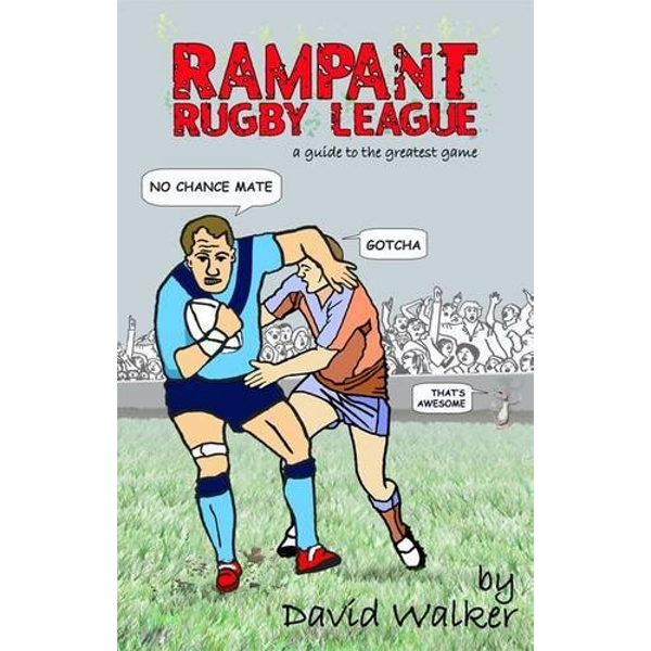 Rampant Rugby League: A Guide to the Greatest Game by David Walker (Paperback, 2013)