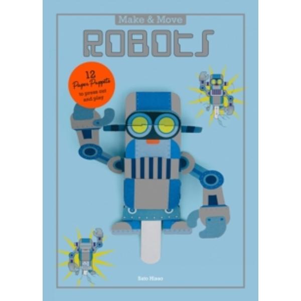 Make and Move: Robots: 12 Moving Paper Puppets to Press Out and P by Sato Hisao (Paperback, 2016)