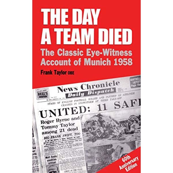 The Day A Team Died The Classic Eye-Witness Account of Munich, 1958 Paperback / softback 2018