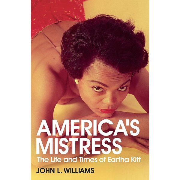 America's Mistress: Eartha Kitt, Her Life and Times by John L. Williams (Paperback, 2014)
