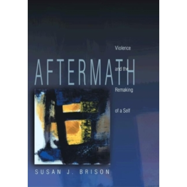 Aftermath : Violence and the Remaking of a Self