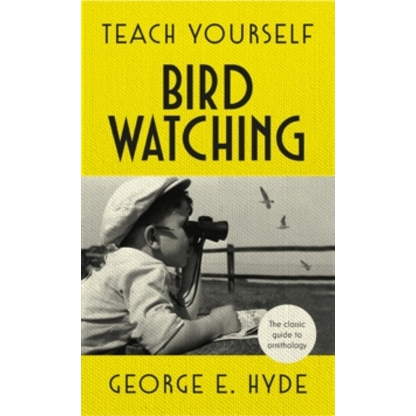 Teach Yourself Bird Watching : The classic guide to ornithology