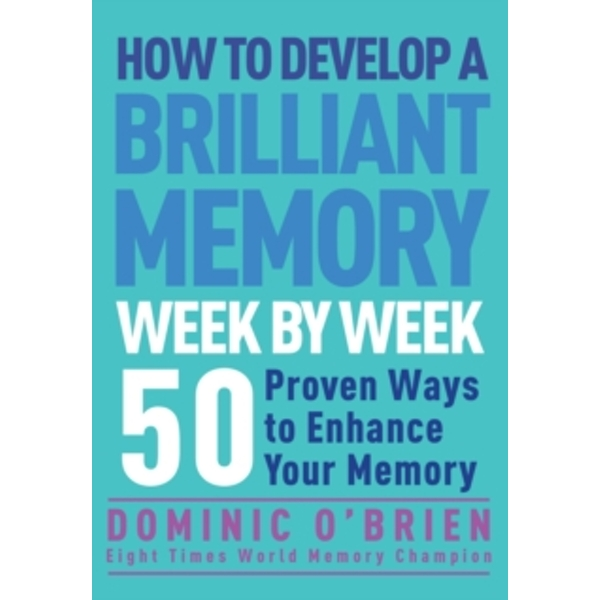 How to Develop a Brilliant Memory Week by Week : 52 Proven Ways to Enhance Your Memory Skills