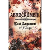 Last Argument Of Kings: The First Law: Book Three by Joe Abercrombie (Paperback, 2009)
