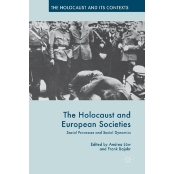 The Holocaust and European Societies : Social Processes and Social Dynamics