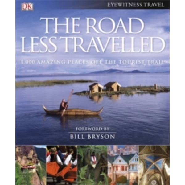 The Road Less Travelled : 1,000 amazing places off the tourist trail