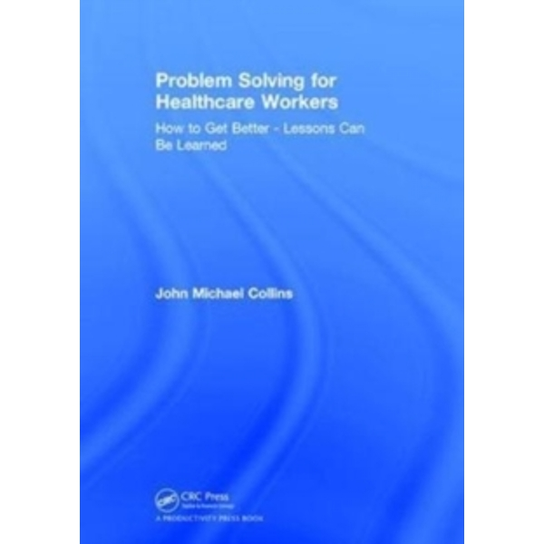 Problem Solving for Healthcare Workers : How to Get Better - Lessons Can Be Learned