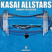 Kasai Allstars - Beware the Fetish (180g Vinyl) Vinyl