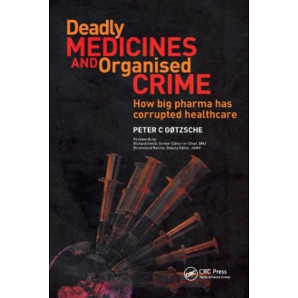 Deadly Medicines and Organised Crime : How Big Pharma Has Corrupted Healthcare