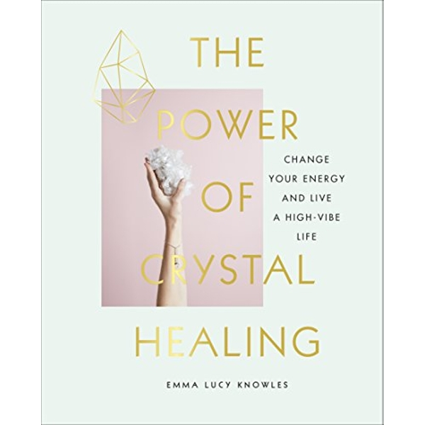 The Power of Crystal Healing Change Your Energy and Live a High-vibe Life Hardback 2018