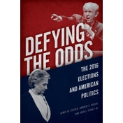 Defying the Odds: The 2016 Elections and American Politics by Andrew E. Busch, James W. Ceaser (Paperback, 2017)