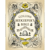 Collins Beekeeper's Bible: Bees, honey, recipes and other home uses by HarperCollins Publishers (Hardback, 2010)
