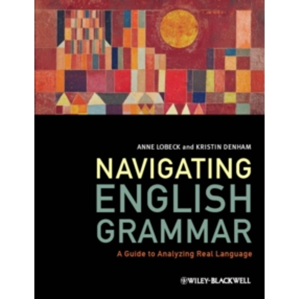 Navigating English Grammar: A Guide to Analyzing Real Language by Anne Lobeck, Kristin E. Denham (Paperback, 2013)