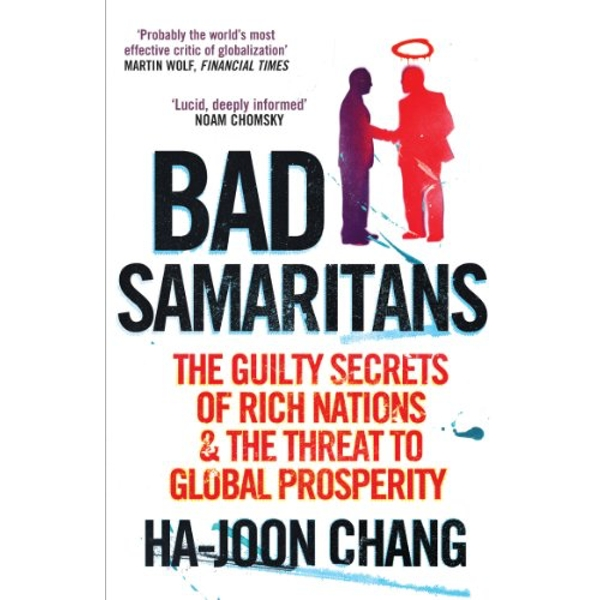 Bad Samaritans: The Guilty Secrets of Rich Nations and the Threat to Global Prosperity by Ha-Joon Chang (Paperback, 2008)