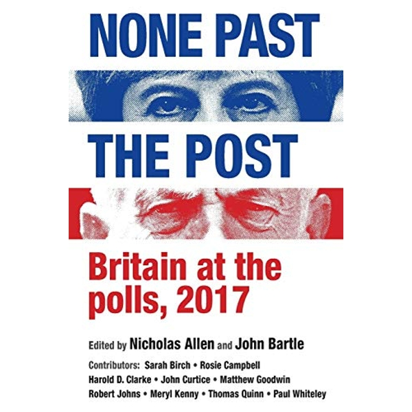 None Past the Post Britain at the Polls, 2017 Paperback / softback 2018