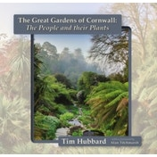 The Great Gardens of Cornwall : The People and Their Plants