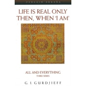 Life is Real Only Then, When 'I Am': All and Everything Third Series by George Gurdjieff (Paperback, 1999)