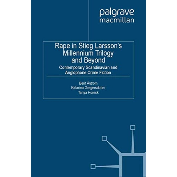 Rape in Stieg Larsson's Millennium Trilogy and Beyond: Contemporary Scandinavian and Anglophone Crime Fiction: 2013 by Palgrave Macmillan (Paperback, 2013)
