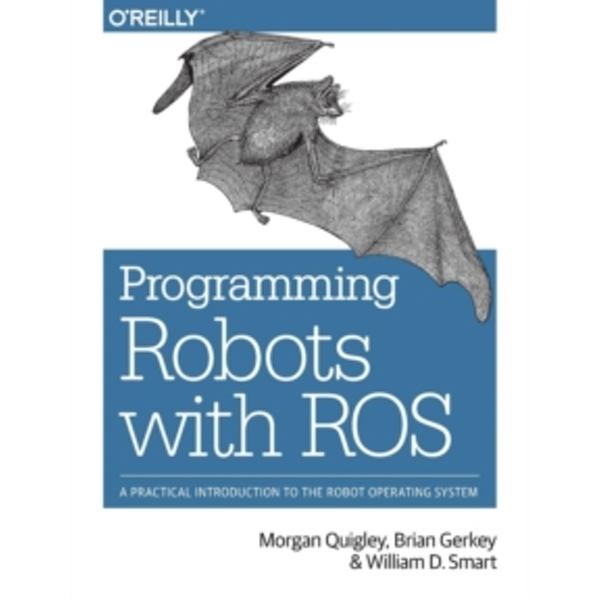 Programming Robots with ROS: A Practical Introduction to the Robot Operating System by William D. Smart, Brian Gerkey, Morgan Quigley (Paperback, 2015)