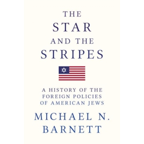 The Star and the Stripes : A History of the Foreign Policies of American Jews