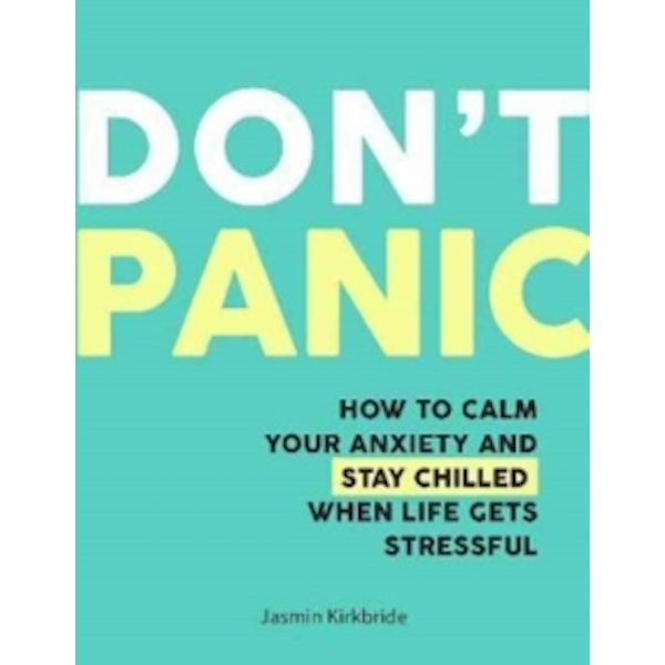 Don't Panic : How to Calm Your Anxiety and Stay Chilled When Life Gets Stressful