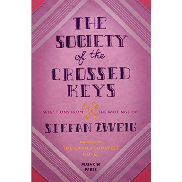 The Society of the Crossed Keys: Selections from the Writings of Stefan Zweig, Inspirations for The Grand Budapest Hotel by Stefan Zweig, Wes Anderson (Paperback, 2014)