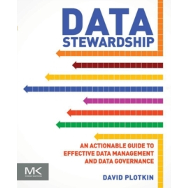 Data Stewardship: An Actionable Guide to Effective Data Management and Data Governance by David Plotkin (Paperback, 2013)