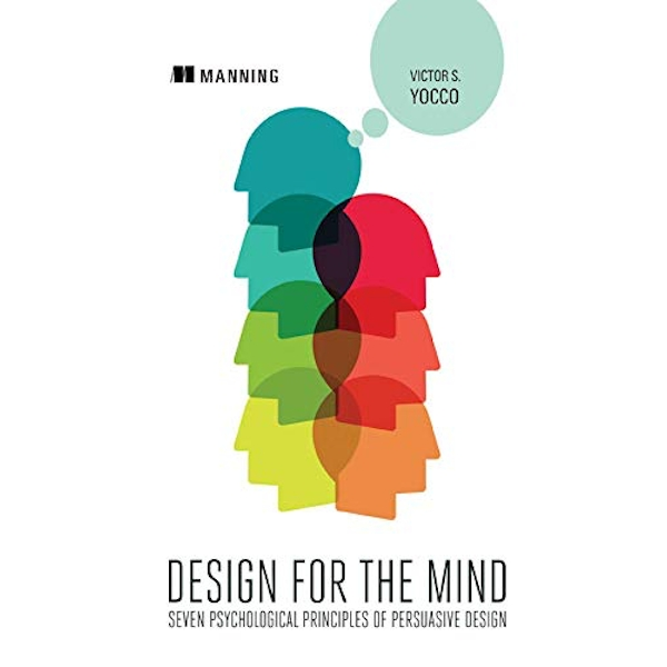 Design for the Mind:Seven Psychological Principles of Persuasive Design by Victor S. Yocco (Paperback, 2016)
