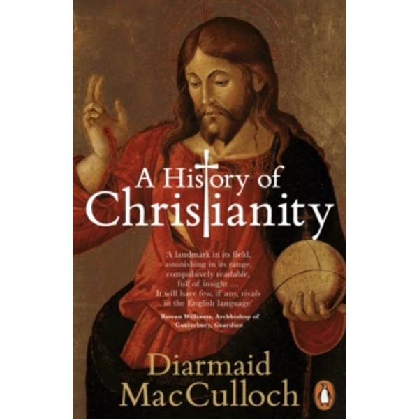 A History of Christianity : The First Three Thousand Years