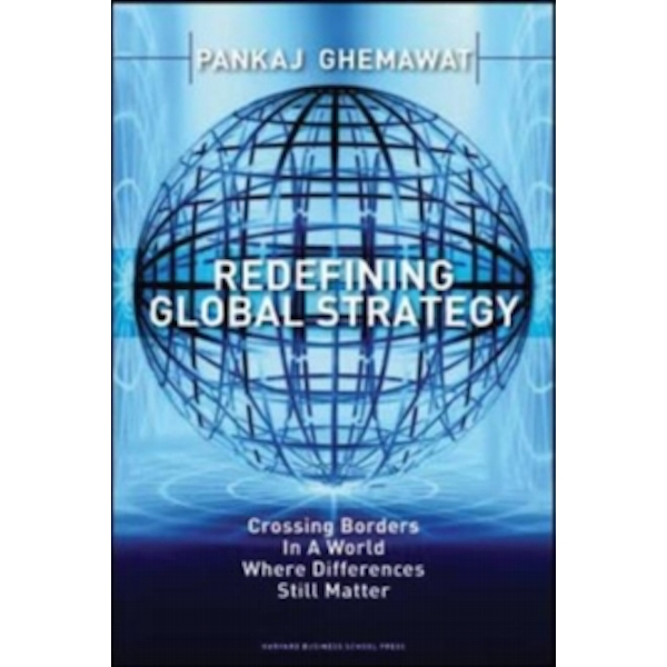 Redefining Global Strategy: Crossing Borders in a World Where Differences Still Matter by Pankaj Ghemawat (Hardback, 2007)