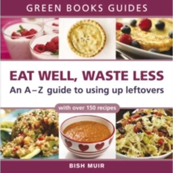 Eat Well, Waste Less: An A-Z guide to using up leftovers by Bish Muir (Paperback, 2008)