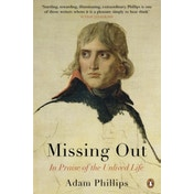 Missing Out: In Praise of the Unlived Life by Adam Phillips (Paperback, 2013)
