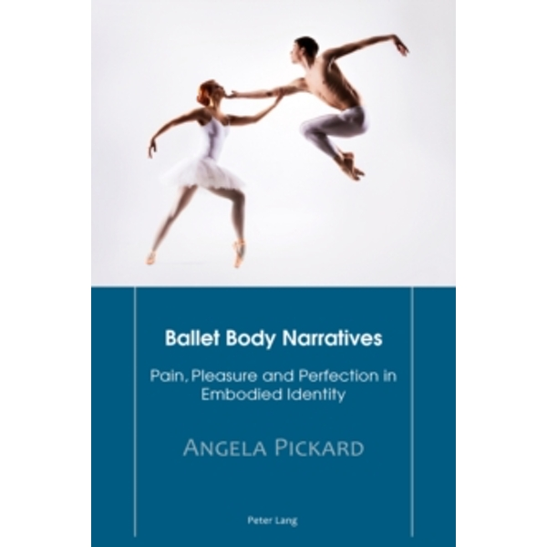 Ballet Body Narratives : Pain, Pleasure and Perfection in Embodied Identity