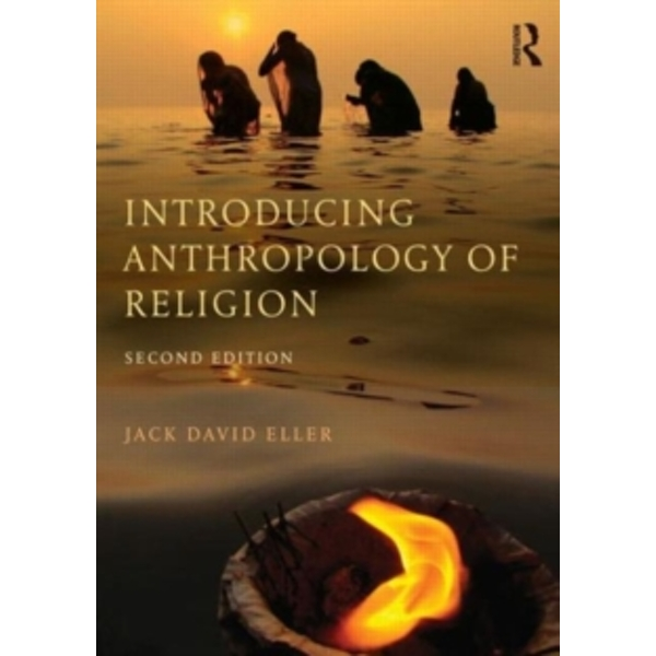 Introducing Anthropology of Religion : Culture to the Ultimate