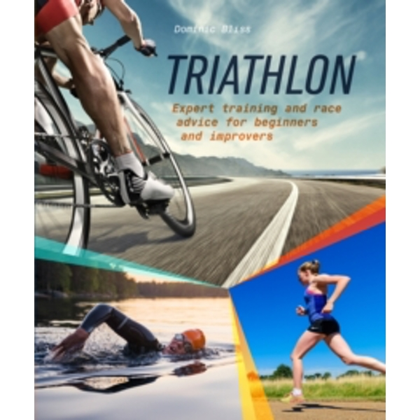Triathlon : Expert Training and Race Advice for Beginners and Improvers