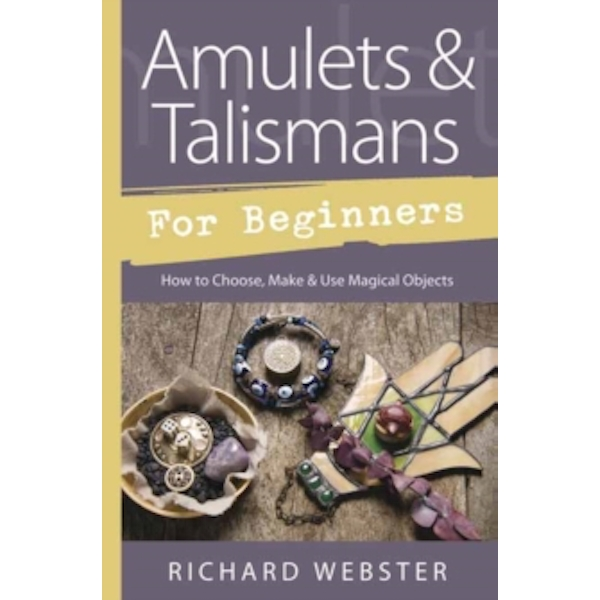 Amulets and Talismans for Beginners : How to Choose, Make and Use Magical Objects