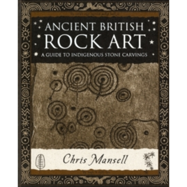 Ancient British Rock Art: A Guide to Indigenous Stone Carvings by Chris Mansell (Paperback, 2007)
