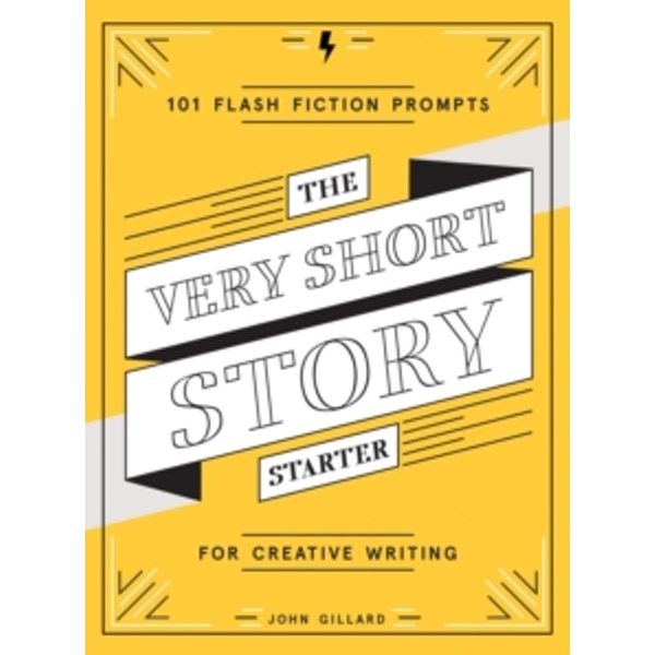 The Very Short Story Starter : 101 Flash Fiction Prompts for Creative Writing