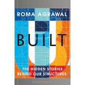 Built : The Hidden Stories Behind our Structures